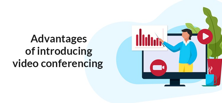 Advantages of introducing video conferencing