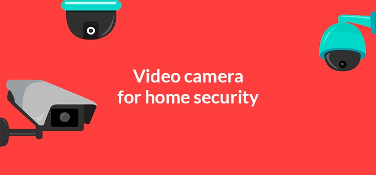 Video camera for home security