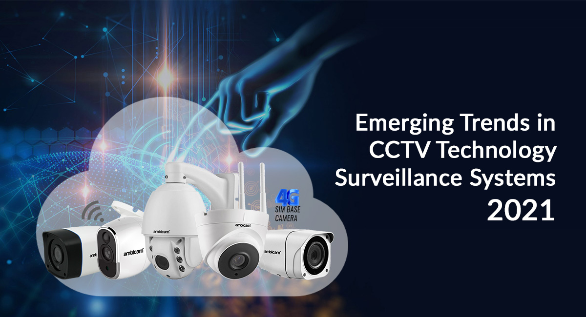Emerging Trends in CCTV Technology Surveillance Systems 2021