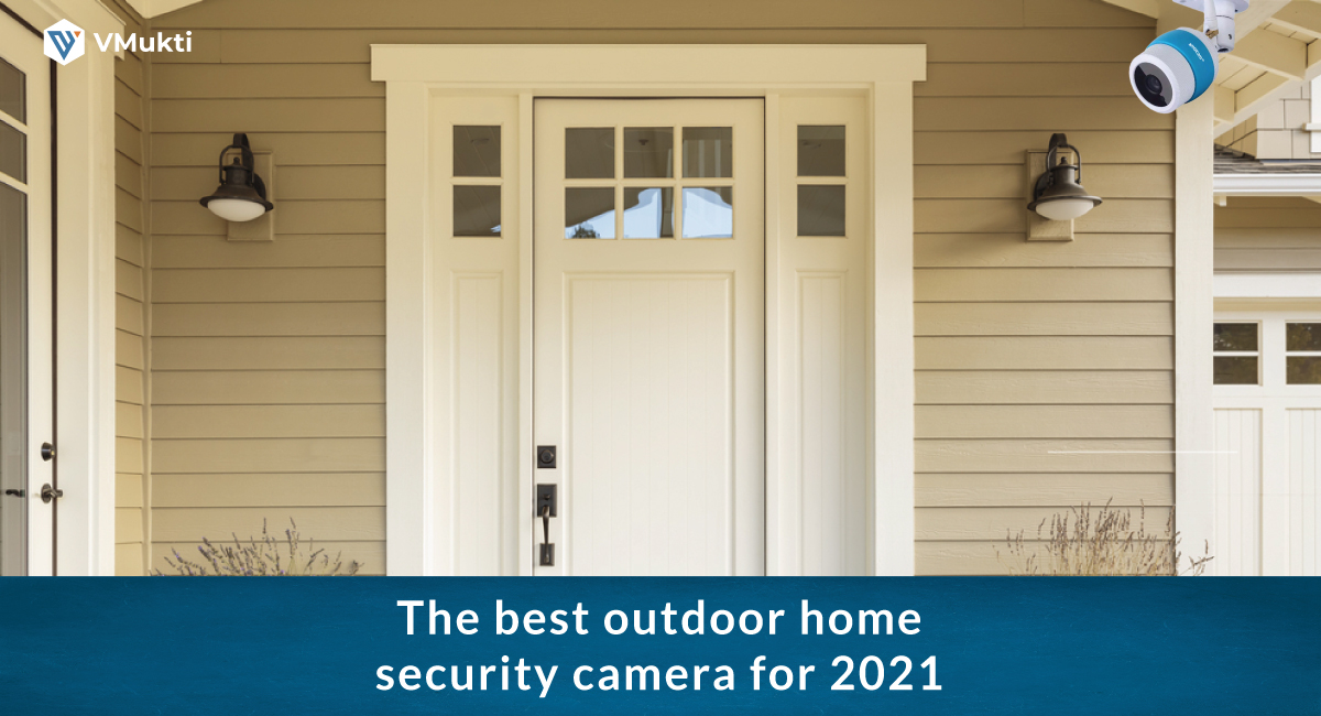 The Best Outdoor Home Security Camera For 2021