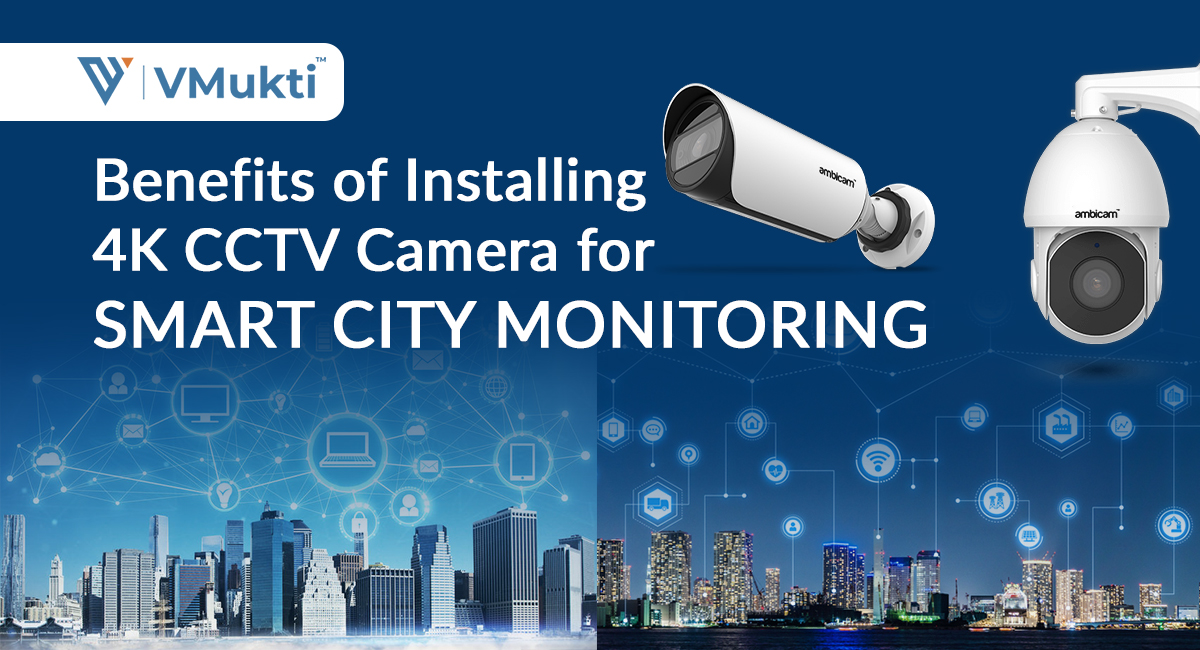 Benefits of Installing 4K CCTV Camera for Smart City Monitoring