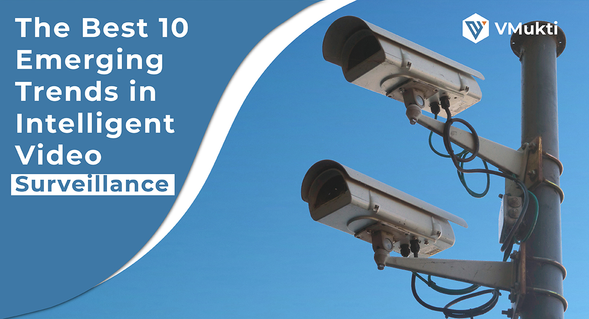 The Best 10 Emerging Trends in Intelligent Video Surveillance1