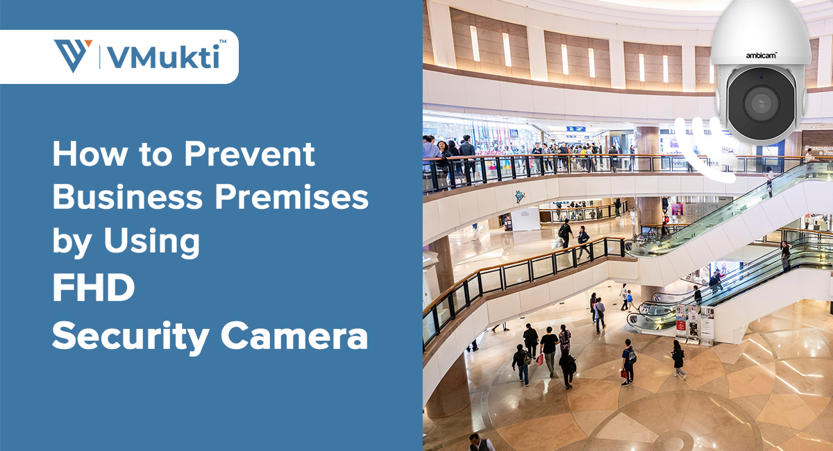 How to Prevent Business Premises by Using FHD Security Camera