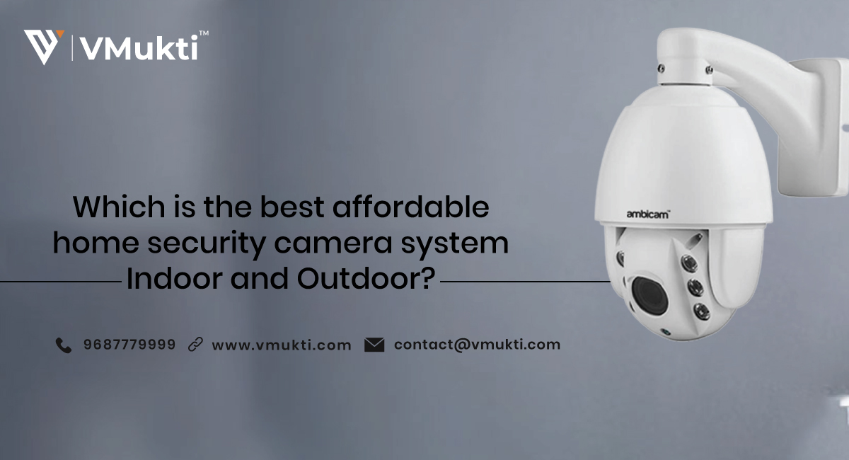 Which is the best affordable home security camera system Indoor and Outdoor?
